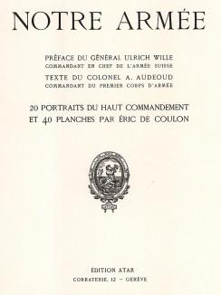 Титульный лист альбома литографий Notre armée, содержащего 20 портретов высших офицеров и 40 хромолитографий, иллюстрирующих униформу швейцарской армии эпохи Первой мировой войны. Женева, 1915