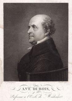 Барон Антуан Дюбуа (1756 -- 1837) -- профессор анатомии и хирургии Парижской медицинской школы, главный хирург Египетского похода Наполеона, личный акушер Марии-Луизы Австрийской, второй жены Наполеона.