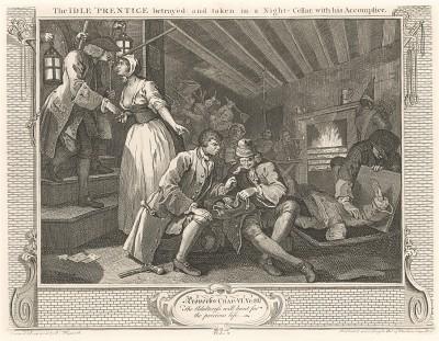 Праздный. Подмастерье выдан и схвачен вместе с сообщником в ночном кабаке, 1747. Пока лентяй Томас и его сообщник делят пожитки убитого ими бедолаги, проститутка выдает их стражам порядка. Лондон, 1838