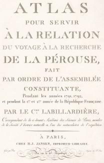 Титульный лист работы Atlas pour servir à la relation du voyage à la recherche de La Pérouse, fait par ordre de l'Assemblée Constituante, pendant les années 1791, 1792, par Houtou de La Billardière J.-J. Париж, 1800
