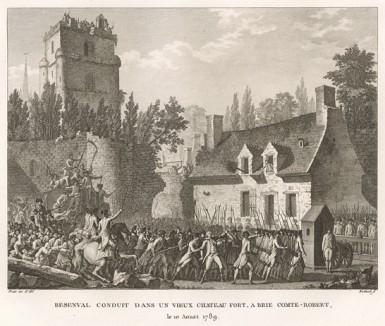 Безенваль отправлен под арест в крепость Бри-Конт-Робер. 10 августа 1789 г. спасающийся от революционного террора бывший командующий швейцарскими гвардейцами Безенваль арестован и препровожден в крепость. Париж, 1804