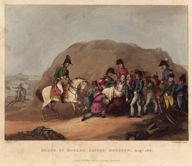 Непримиримый враг Наполеона, Жан-Виктор Моро (1763-1813) умирает от ран, полученных в битве под Дрезденом. The Martial Achievements of Great Britain and her Allies from 1799 to 1815. Лондон, 1815