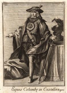 Рыцарь ордена Голубя. Основан в 1390 г. в Кастилии как клиентский псевдоорден: он не имел устава, ограниченного членства и был просто свитой принца, модно названной орденом. Catalogo degli ordini equestri, e militari еsposto in imagini… Рим, 1741